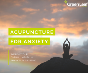 acupuncture for anxiety, green leaf clinic, acupuncture vancouver