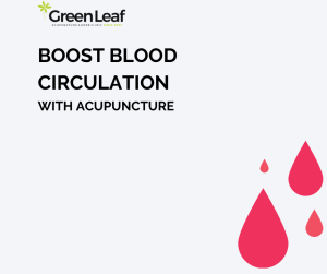 blood circulation, tcm, traditional chinese medicine, acupuncture, greenleaf acupuncture and herb clinic