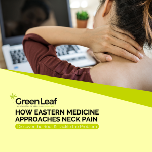 GreenLeaf Acupuncture and herb clinic, tcm, acupuncture, eastern medicine, TCM, neck pain