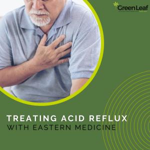 GreenLeaf Acupuncture Clinic, acid reflux, heartburn, tcm, eastern medicine
